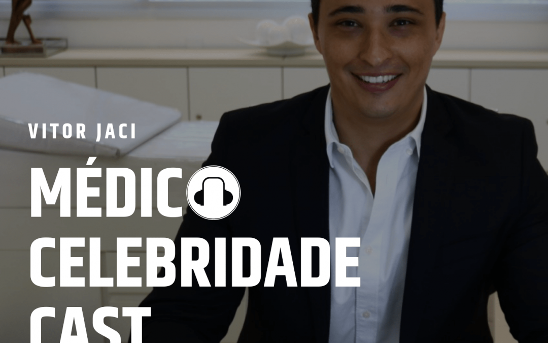Médico Celebridade Cast: podcast do Vitor Jaci